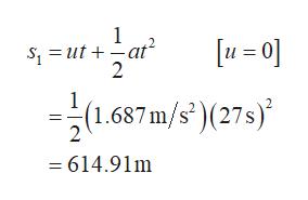 """1 1 =ut at 2 1 (1.687 m/s"""")(27s) 2 2 = 614.91m"""
