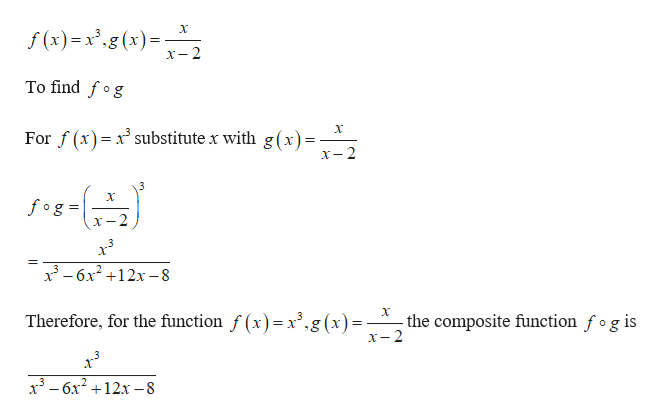 """f(x)=x"""",g(s)= 2 x-2 To find fog For f(x) xsubstitute x with g(x)- X-2 3 fog x-2 3-6x212x-8 Therefore, for the function f (x)= x',g (x)- the composite function fog is x-2 3-6x212x-8"""