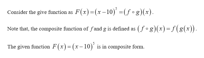 Consider the give function as F(x)(x-10)' =(f °g)(x) _ Note that, the composite function of fand g is defined as (f°g)(x)=f(g(x) O The given function F(x)= (x-10) is in composite form