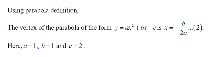 Using parabola definition, b The vertex of the parabola of the form y = ax2 bx+ c is x= ...(2) 2a Here, a 1 b=1 and c 2