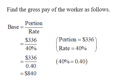 Find the gross pay of the worker as follows. Base Portion Rate Portion $336 $336 40% Rate 40% $336 (40% 0.40) 0.40 -$840
