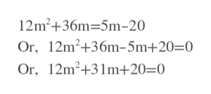 12m2+36m-5m-20 Or, 12m2+36m-5m+20=0 Or, 12m2+31m+20=0