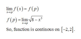lim f (x) f(p) x-p f(p) lim8-x xp So, function is continous on [-2,2].