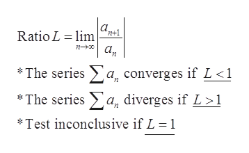 Ratio L lim n+1 The seriesa, converges if L<1 * The series a, diverges if L >1 *Test inconclusive if L = 1