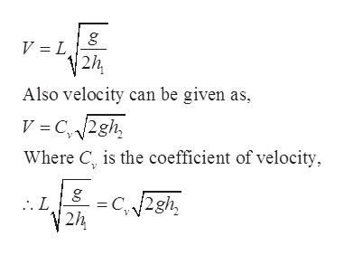 g V L 2h, Also velocity can be given as, V C,2gh Where C, is the coefficient of velocity g .L =C,2gh, 2h
