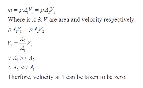 m pAV pA,V Where is A & V are area and velocity respectively PAV pA,V :4>> A Therfore, velocity at 1 can be taken to be zero.