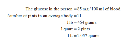 The glucose in the person 85 mg/100 ml of blood Number of pints in an average body 11 1b 454 grams 1 quart 2 pints 1L 1.057 quarts