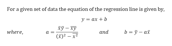 For a given set of data the equation of the regression line is given by, у %3 ах + b ху — ху (x)2 x2 where, and b yax a=