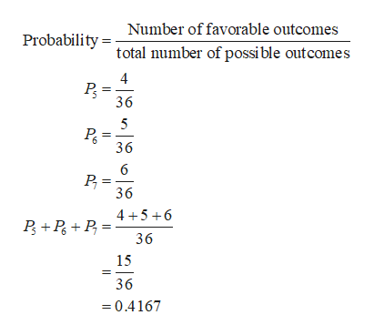 Number of favorable outcomes Probability tal number of possible outcomes 4 36 36 6 36 4 56 36 15 36 =0.4167