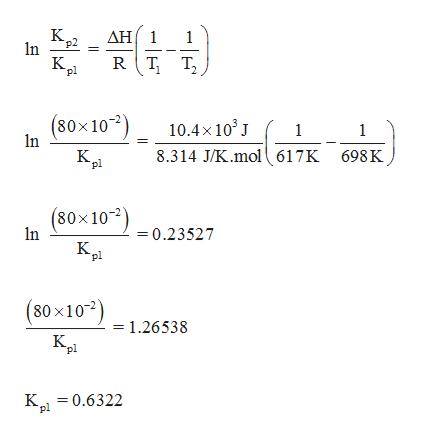 """AH1 K p2 n 1 RT K pl T2 (80x102) 10.4x103 1 1 n 8.314 J/K.mol ( 617K K pl 698K (80x100.23527 In K """"pl (80x101.26538 K K=0.6322 """"pl"""