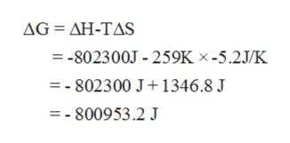 AG -ΔΗ-TΔS =-802300J 259K x-5.2J/K =- 802300 J+1346.8 J = - 800953.2 J