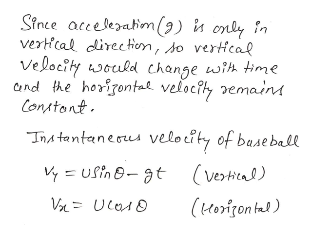 Stnce acceleratim(9) verhcal direction, do vertical Velocity would change wih tinme Cand the horironta veloc?hy emains Constont only in TRAtantaneous velocity of buse ball USin-gt (vertal) V ULo (uorizon tal)