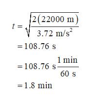 2(22000 m t = 3.72 m/s 108.76 s 108.76 smin 60 s 1.8 min