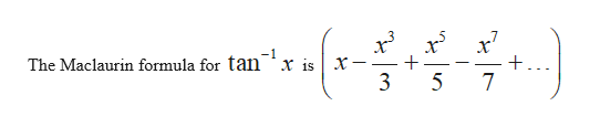 -1 The Maclaurin formula for tan 'x isX- 3 5 7