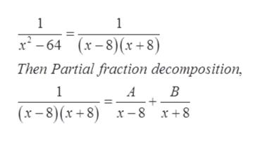 1 1 x-64 x8(x +8) Then Partial fraction decomposition, 1 B A (x-8)(x+8) x-8 x+8