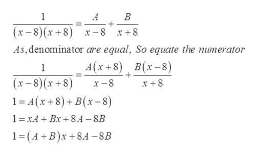 1 В A (х-8)(х+8) х - 8 x +8 As,denominator are equal, So equate the numerator А(х +8) В(x-8) 1 (x-8)(x+8) х -8 1%3D A(х +8)+ B(х-8) 1 xABx 8A -8B 1 (A B)x8.A -8B