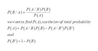 P(A/B)P(B) P(A) P(B/A) wewant to find P(A), use the law of total probability P(A) P(A B)P(B) + P(A/ B')P(B ') and P(B')1-P(B)