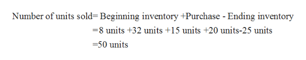 Number of units sold= Beginning inventory +Purchase - Ending inventory -8 units +32 units +15 units +20 units-25 units =50 units