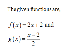The given functions are, f(x) 2x+2 and x-2 g(x)= 2