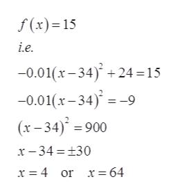 f(x) 15 i.e 0.01(x-34) 24=15 -0.01(x-34)-9 (x-34)900 x34 130 x 4 or x = 64