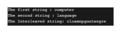 The first string : computer The second string : language The Interleaved string: cloamnp guuta egre