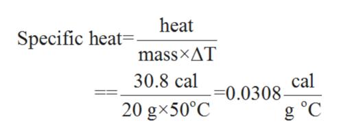 heat Specific heat= massxAT 30.8 cal cal -0.0308 20 gx50°C g °C