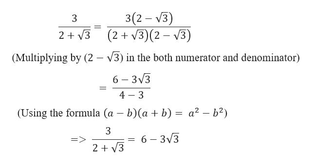3(2 V3) (2+ 3)(2 3) 2 3 (Multiplying by (2 - V3) in the both numerator and denominator) 6 3v3 = 4 3 (Using the formula (a - b)(a + b) = a2 - b2) 3 6 3v3 > 23