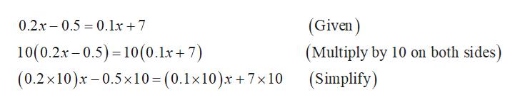(Given (Multiply by 10 on both sides) (Simplify) 0.2x-0.5 01x 7 10(0.2x-0.5) 10(0.1x +7) (0.2x10)x-0.5x10= (0.1x10)x +7x 10