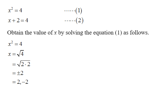 x2 4 (1) .(2) x+2=4 Obtain the value ofx by solving the equation (1) as follows = 2.2 = ±2 =2,-2