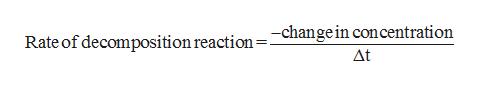 Rate of decomposition reaction=-changein concentration Δt