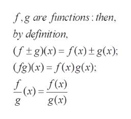 f.g are functions: then by definition (ftg)(x) f(x)t g(x); (fg)x)= f(x)g(x) f f(x) -(x) = g(x)