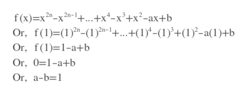 f(x) x2n-x2n-1+...+x4-x3+x2-ax+b Or, f(1) (1)(1)n-+...+(1)*-(1)+(1)-a(1)+b Or, f(1) 1-a+b Or, 0 1-a+b Or, a-b 1