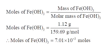 Mass of Fe(OH) Moles of Fe(OFH); Molar mass of Fe(OH) 1.12 g Moles of Fe(OH); 159.69 g/mol . Moles of Fe(OH) = 7.01 x10 moles