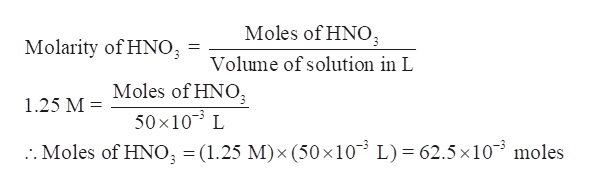 Moles of HNO Molarity of HNO Volume of solution in L Moles of HNO 50x10 L :. Moles of HNO3 = (1.25 M)x (50 x10 1.25 M L) = 62.5x10 moles