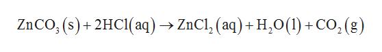 ZnCO, (s)+ 2HC1(aq) - ZnCl, (aq) +H20(1I)+CO, (g)
