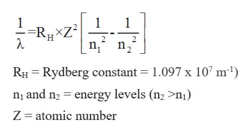 1 =RgxZ2 H 2 n, 2 RHRydberg constant = 1.097 x 107 m1) n1 and n2 energy levels (n2 >n) Z atomic number