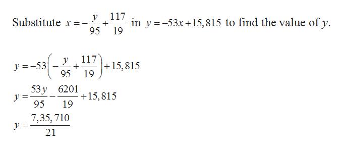117 у in y -53x15,815 to find the value of y 19 Substitute x=-. 95 117 15,815 19 у y =-53 95 53 у уУ 3 95 6201 +15,815 19 7,35, 710 у 3 21