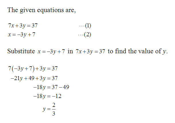 The given equations are, 7x 3y 37 --(1) (2) Substitute -3y+7 in 7x +3y 37 to find the value of y. 7(-3y 7)+3y37 -21y 49+3y 37 -18y 37-49 -18y-12 2 y = 3