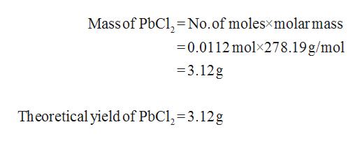 Mass of PbCl, No.of molesxmolarmass 0.0112molx278.19g/mol -3.12g Theoretical yield of PbCl2=3.12g