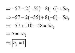 -57 2(-55)-8(-6) +5a -57-2(-55)+ 8(-6)= 5a, -57 110 48 5a 5=5a, az=1