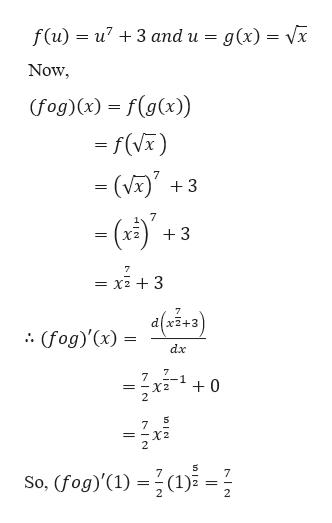 f(u)u73 and u g(x) = Vx Now (fog)(x) f(g(x)) -f(V) (V 3 = 7 3 ха 7 x23 = dlx2+3 (fog)'(x) = .. dx 7 -1 = -X2 2 0 7 = -X2 2 So, (fog)'(1) (1) 7 2