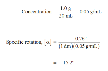 1.0 g 0.05 g/mL Concentration 20 mL -0.76° Specific rotation, [a.] = 1 dm)(0.05 g/mL) -15.2