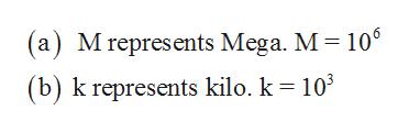 (a) M represents Mega. M 10 (b) k represents kilo. k = 103