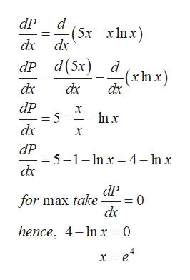 dP d (5x-xlnx) dx dx dP d(5x) d (xInx) dx dx dx dP = 5-1 dx -In x х dP = 5-1-nx 4- Inx dP for max take dx 0 = hence, 4-nx 0