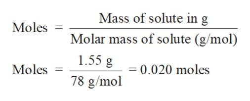 Mass of solute in g Moles Molar mass of solute (g/mol) 1.55 g 0.020 moles Moles 78 g/mol