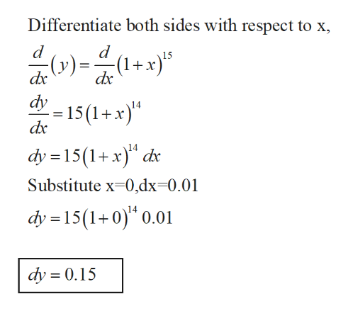 "Differentiate both sides with respect to x, d d - (v)= (1+x)'s dxc dxc dy = 15 (1 + x)"" dy 15(1+x Substitute x 0,dx-0.01 dy 15(1+0) 0.01 - dy 0.15"