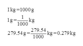 Ikg 1000g 1 kg 1g= 1000 279.54 g- kg=0.279kg 1000