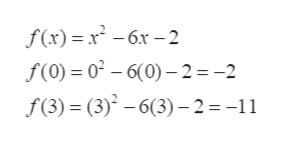 f(x)x6x2 f(0)= 02 -6(0)-2 =-2 f(3) (3) -6(3)-2 = -11