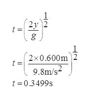 2y g 2x0.600m 2 9.8m/s t 0.3499s
