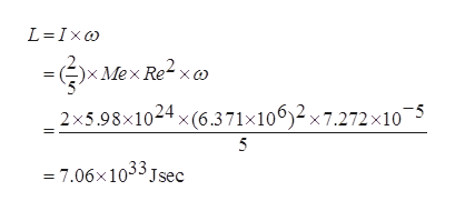 L Ixa xMex Re2c 2x5.98x1024 x (6.371x1062 x7.272x105 5 =7.06x1033Jsec
